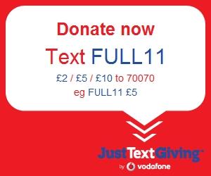 Donate now - text FULL11 £2 / £5 / £10 to 70070 eg: FULL11 £5